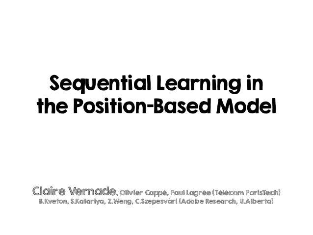 Sequential Learning in the Position-Based Model Claire Vernade, Olivier Cappé, Paul Lagrée (Télécom ParisTech) B.Kveton, S...