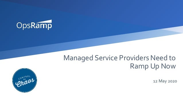 Managed Service Providers Need to Ramp Up Now 12 May 2020