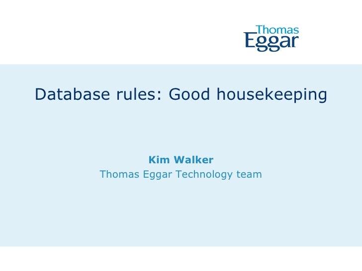 Database rules: Good housekeeping               Kim Walker       Thomas Eggar Technology team