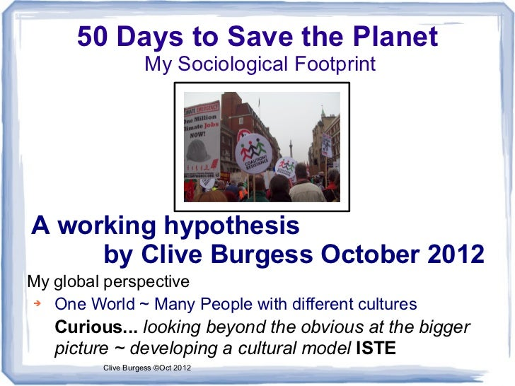 50 Days to Save the Planet                   My Sociological FootprintA working hypothesis     by Clive Burgess October 20...