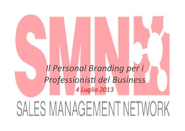 Il  Personal  Branding  per  i   Professionis1  del  Business   4  Luglio  2013