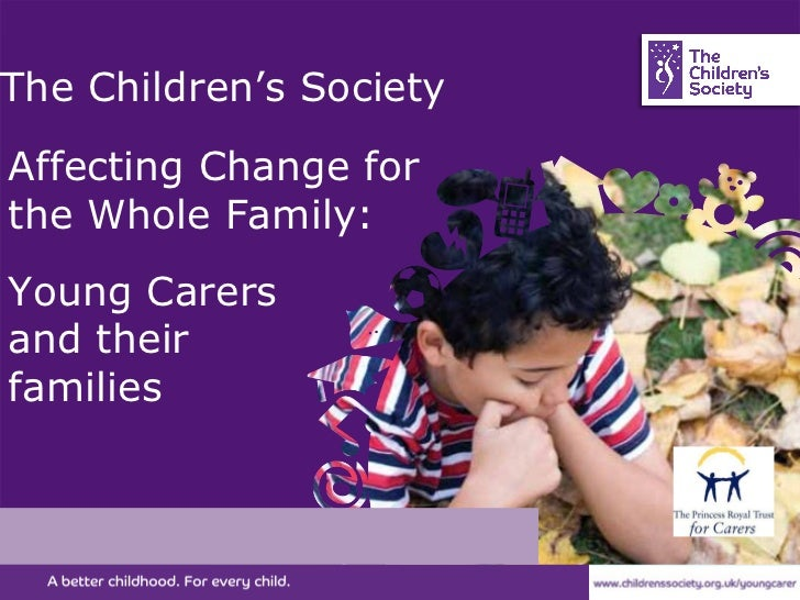 The Children's Society  Affecting Change for the Whole Family:   Young Carers and their families
