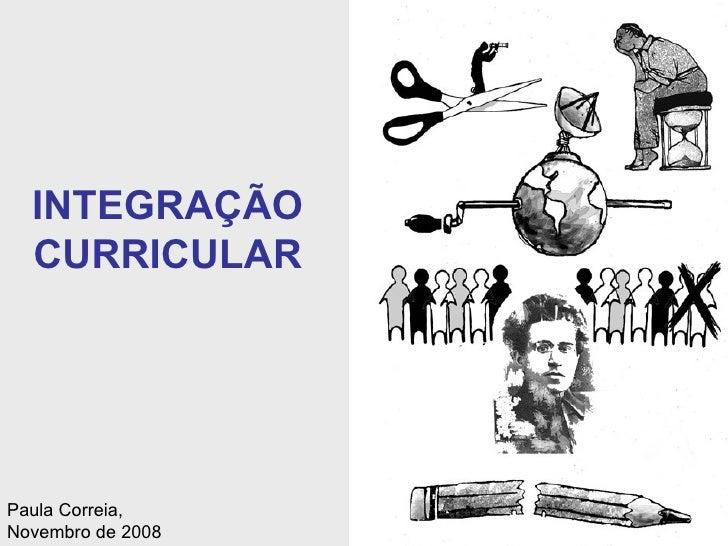 INTEGRAÇÃO CURRICULAR Paula Correia, Novembro de 2008