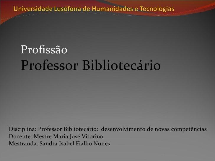 Disciplina: Professor Bibliotecário:  desenvolvimento de novas competências Docente: Mestre Maria José Vitorino Mestranda:...