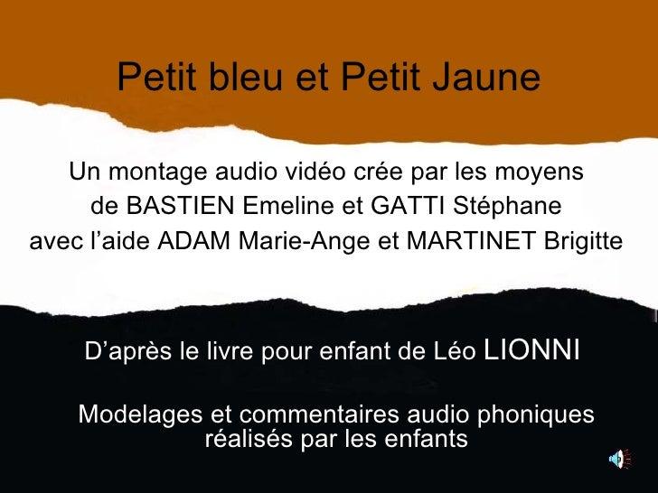 Petit bleu et Petit Jaune Un montage audio vidéo crée par les moyens de BASTIEN Emeline et GATTI Stéphane avec l'aide ADAM...