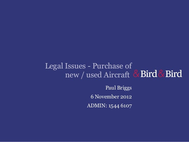 Legal Issues - Purchase of      new / used Aircraft                  Paul Briggs             6 November 2012            AD...