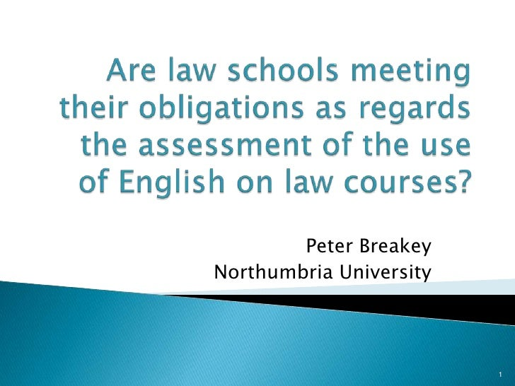 Are law schools meeting their obligations as regards the assessment of the use of English on lawcourses?<br />Peter Break...