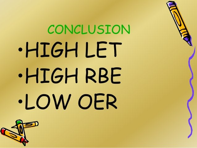 CONCLUSION •HIGH LET •HIGH RBE •LOW OER