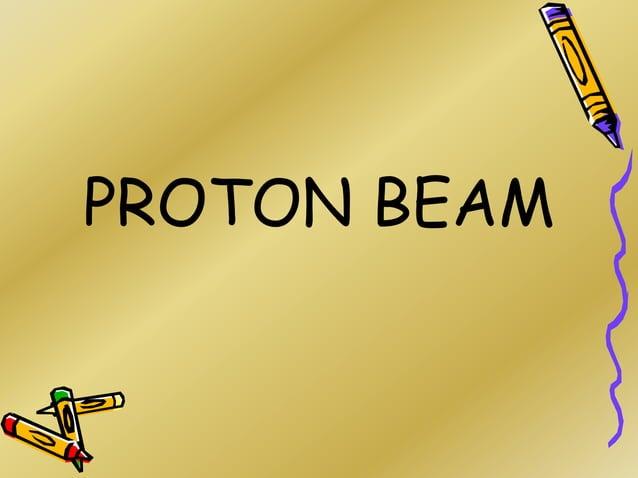 PROTON BEAM