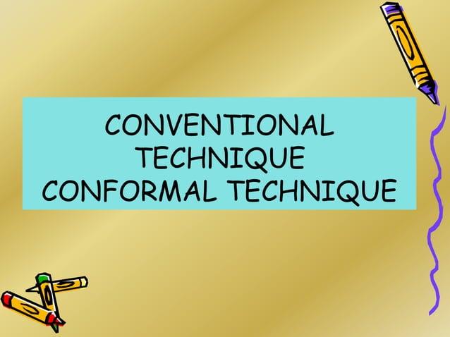 CONVENTIONAL TECHNIQUE CONFORMAL TECHNIQUE