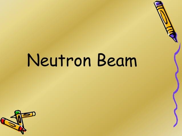 Neutron BEAM NEUTRON PROTON PROTON