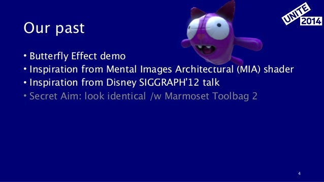 Our past • Butterfly Effect demo • Inspiration from Mental Images Architectural (MIA) shader • Inspiration from Disney SIG...
