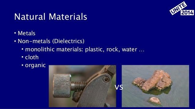 Natural Materials • Metals • Non-metals (Dielectrics) • monolithic materials: plastic, rock, water … • cloth • organic 5 vs