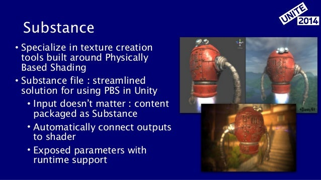 Substance • Specialize in texture creation tools built around Physically Based Shading • Substance file : streamlined solu...