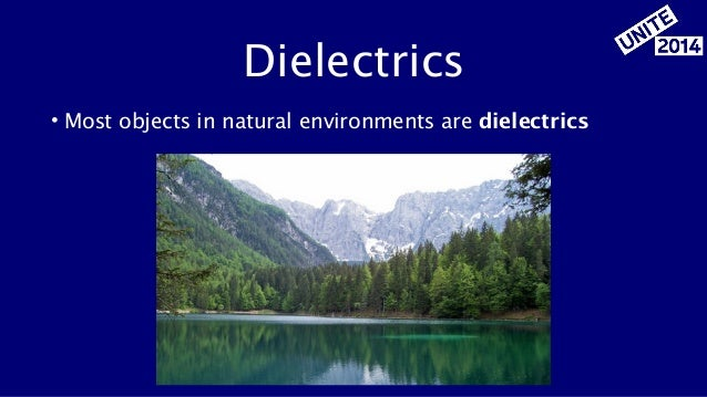 Dielectrics • Most objects in natural environments are dielectrics