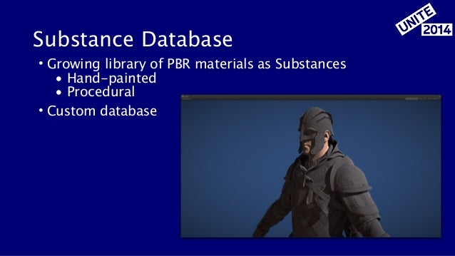 Substance Database • Growing library of PBR materials as Substances • Hand-painted • Procedural • Custom database