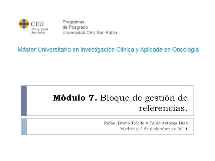 Módulo 7. Bloque de gestión de                  referencias.           Rafael Bravo Toledo y Pablo Astorga Díaz           ...