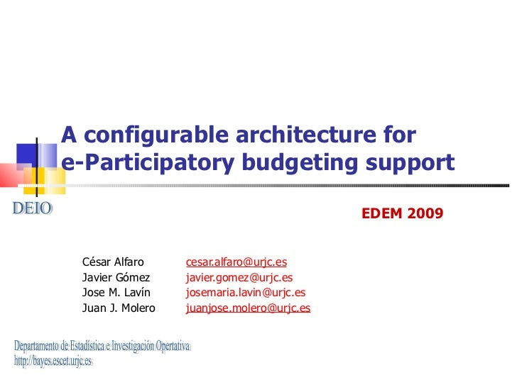 A configurable architecture for  e-Participatory budgeting support César Alfaro [email_address] Javier Gómez  [email_addre...