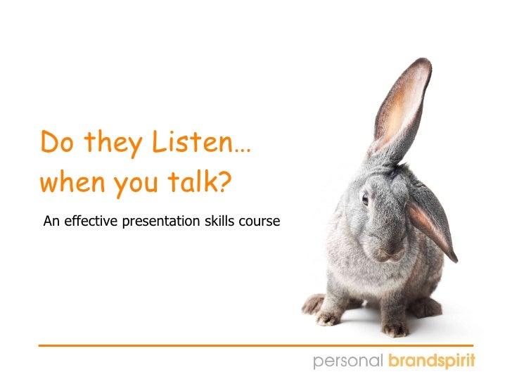 Do they Listen…  when you talk? An effective presentation skills course