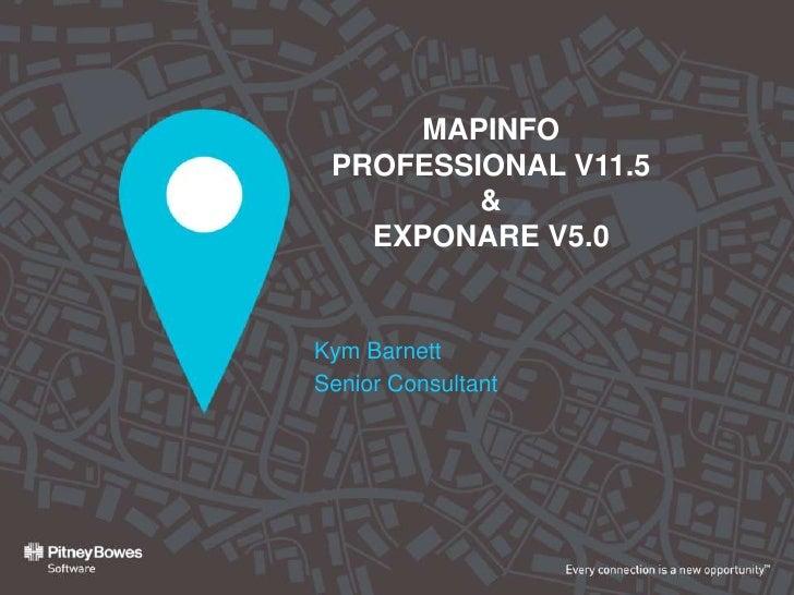 MAPINFO PROFESSIONAL V11.5         &   EXPONARE V5.0Kym BarnettSenior Consultant