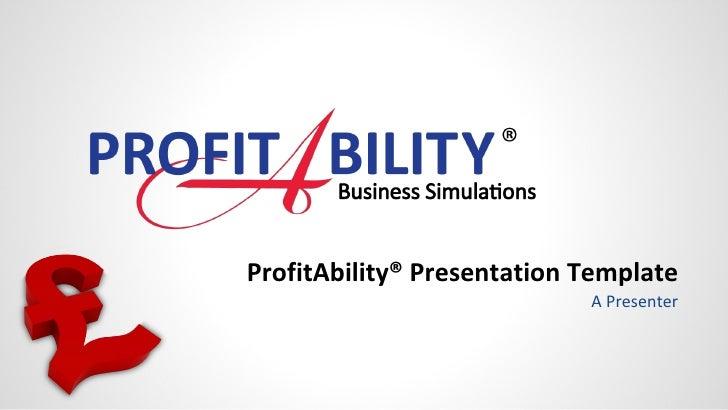 ProfitAbility® Presentation Template A Presenter