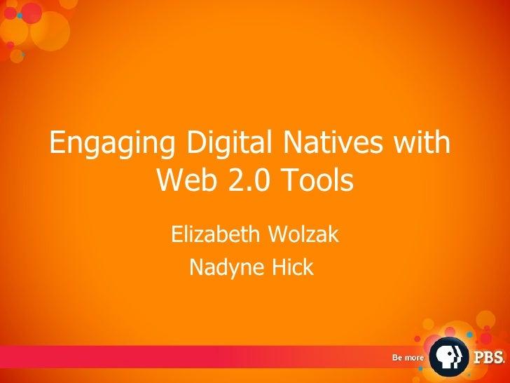 Engaging Digital Natives with  Web 2.0 Tools Elizabeth Wolzak Nadyne Hick