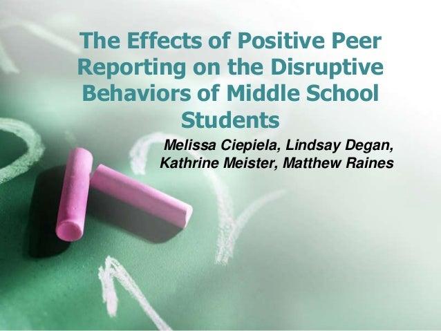 The Effects of Positive PeerReporting on the DisruptiveBehaviors of Middle SchoolStudentsMelissa Ciepiela, Lindsay Degan,K...