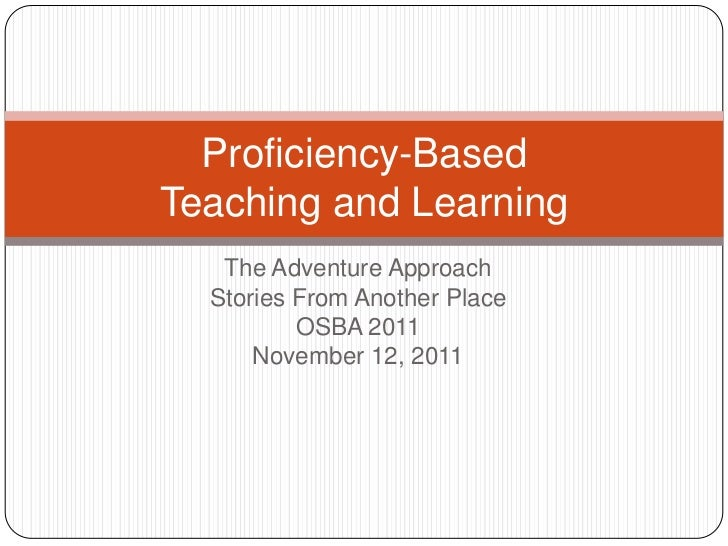 Proficiency-BasedTeaching and Learning   The Adventure Approach  Stories From Another Place          OSBA 2011      Novemb...