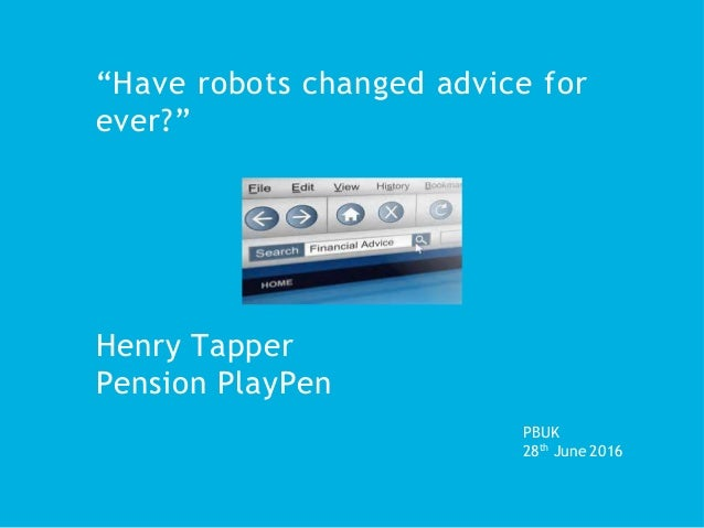 """Have robots changed advice for ever?"" Henry Tapper Pension PlayPen PBUK 28th June 2016"