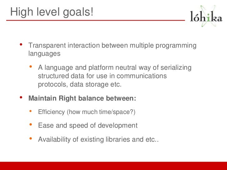 High level goals! •   Transparent interaction between multiple programming     languages     •   A language and platform n...