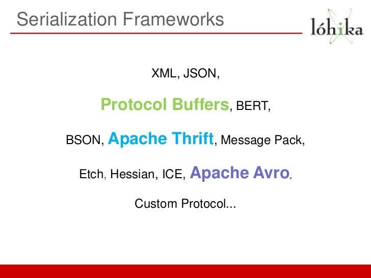 Serialization Frameworks                  XML, JSON,          Protocol Buffers, BERT,     BSON, Apache    Thrift, Message ...