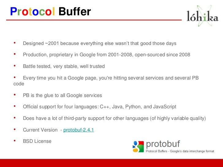Protocol Buffer•   Designed ~2001 because everything else wasn't that good those days•   Production, proprietary in Google...