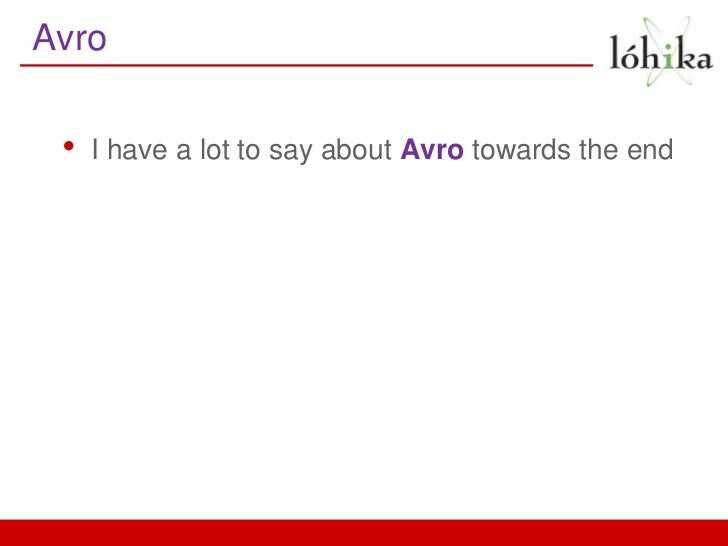 Avro •   I have a lot to say about Avro towards the end
