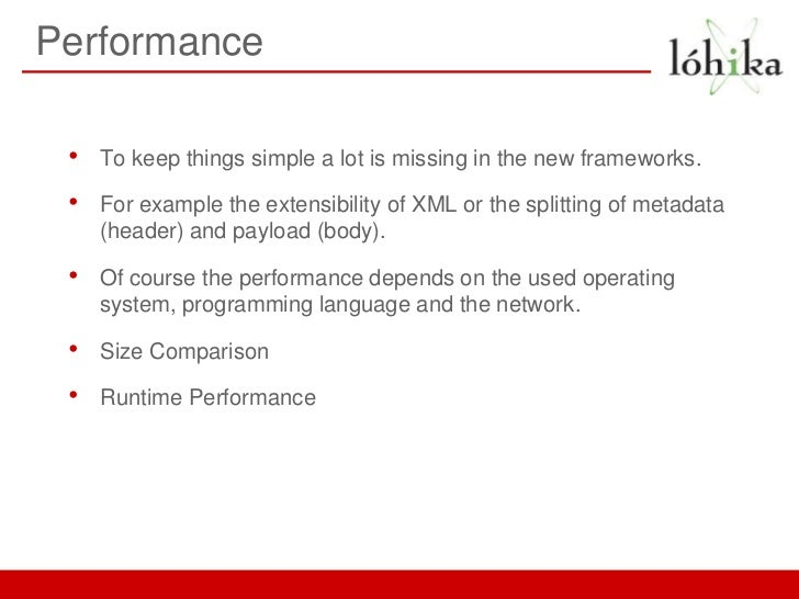 Performance •   To keep things simple a lot is missing in the new frameworks. •   For example the extensibility of XML or ...