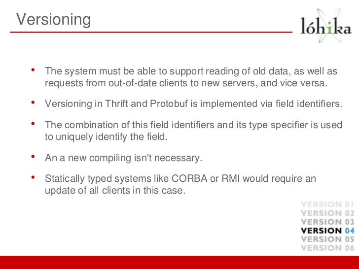 Versioning •   The system must be able to support reading of old data, as well as     requests from out-of-date clients to...