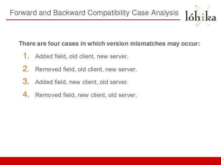 Forward and Backward Compatibility Case Analysis  There are four cases in which version mismatches may occur:   1.   Added...