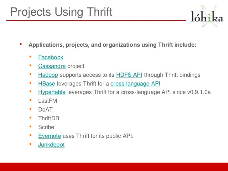 Projects Using Thrift •   Applications, projects, and organizations using Thrift include:     •   Facebook     •   Cassand...