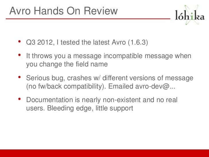 Avro Hands On Review •   Q3 2012, I tested the latest Avro (1.6.3) •   It throws you a message incompatible message when  ...