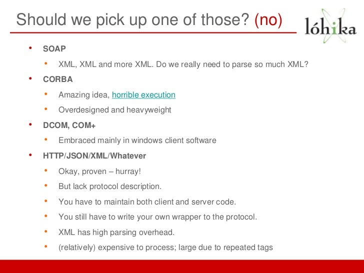 Should we pick up one of those? (no) •   SOAP     •   XML, XML and more XML. Do we really need to parse so much XML? •   C...