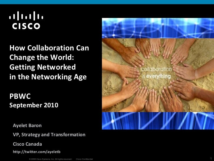 How Collaboration Can Change the World: Getting Networked inthe Networking Age  PBWC September 2010 Ayelet Baron VP, Stra...