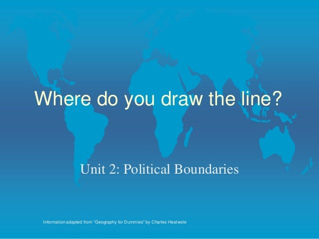 """Where do you draw the line?                 Unit 2: Political BoundariesInformation adapted from """"Geography for Dummies"""" b..."""