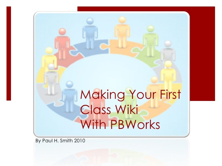 Making Your First Class Wiki With PBWorks By Paul H. Smith 2010