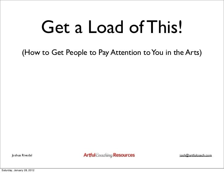 Get a Load of This!                (How to Get People to Pay Attention to You in the Arts)        Joshua Rivedal          ...