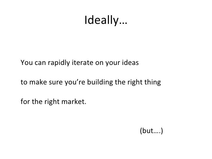 Ideally… <ul><li>You can rapidly iterate on your ideas </li></ul><ul><li>to make sure you're building the right thing </li...