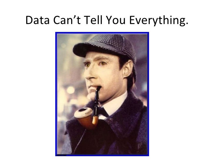 Data Can't Tell You Everything.