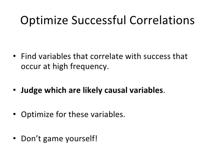 Optimize Successful Correlations <ul><li>Find variables that correlate with success that occur at high frequency. </li></u...