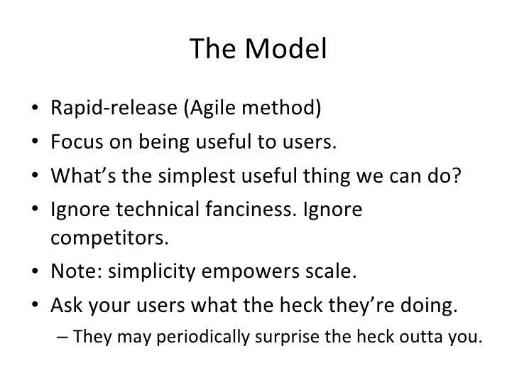 The Model <ul><li>Rapid-release (Agile method) </li></ul><ul><li>Focus on being useful to users. </li></ul><ul><li>What's ...