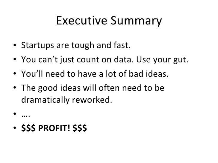 Executive Summary <ul><li>Startups are tough and fast. </li></ul><ul><li>You can't just count on data. Use your gut. </li>...