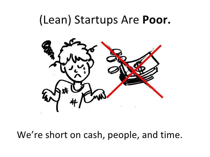 (Lean) Startups Are  Poor. <ul><ul><li>We're short on cash, people, and time. </li></ul></ul>