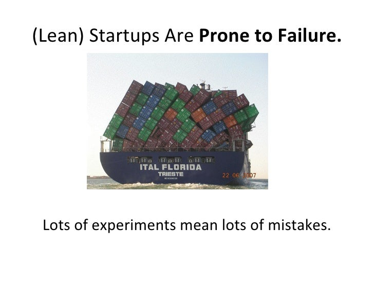 (Lean) Startups Are  Prone to Failure. <ul><li>Lots of experiments mean lots of mistakes. </li></ul>